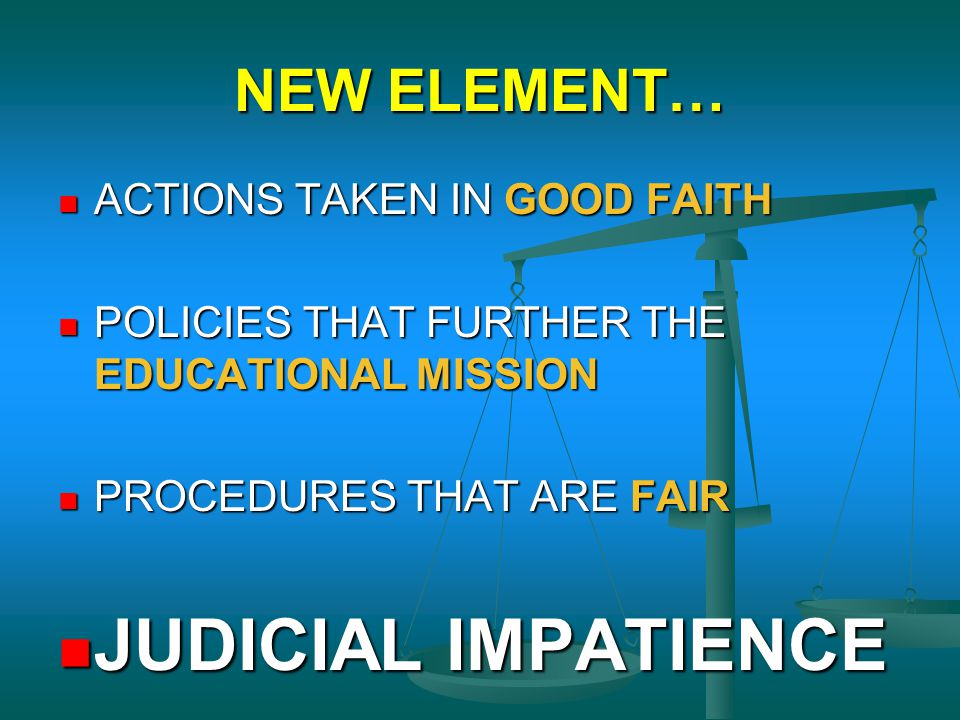 JUDICIAL IMPATIENCE NEW ELEMENT… ACTIONS TAKEN IN GOOD FAITH