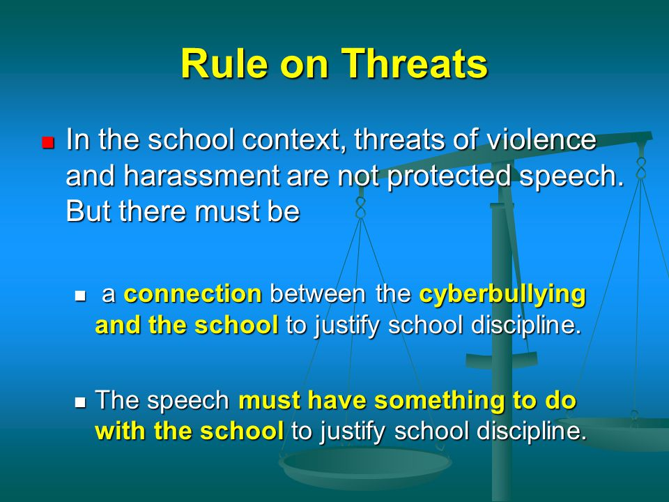Rule on Threats In the school context, threats of violence and harassment are not protected speech. But there must be.