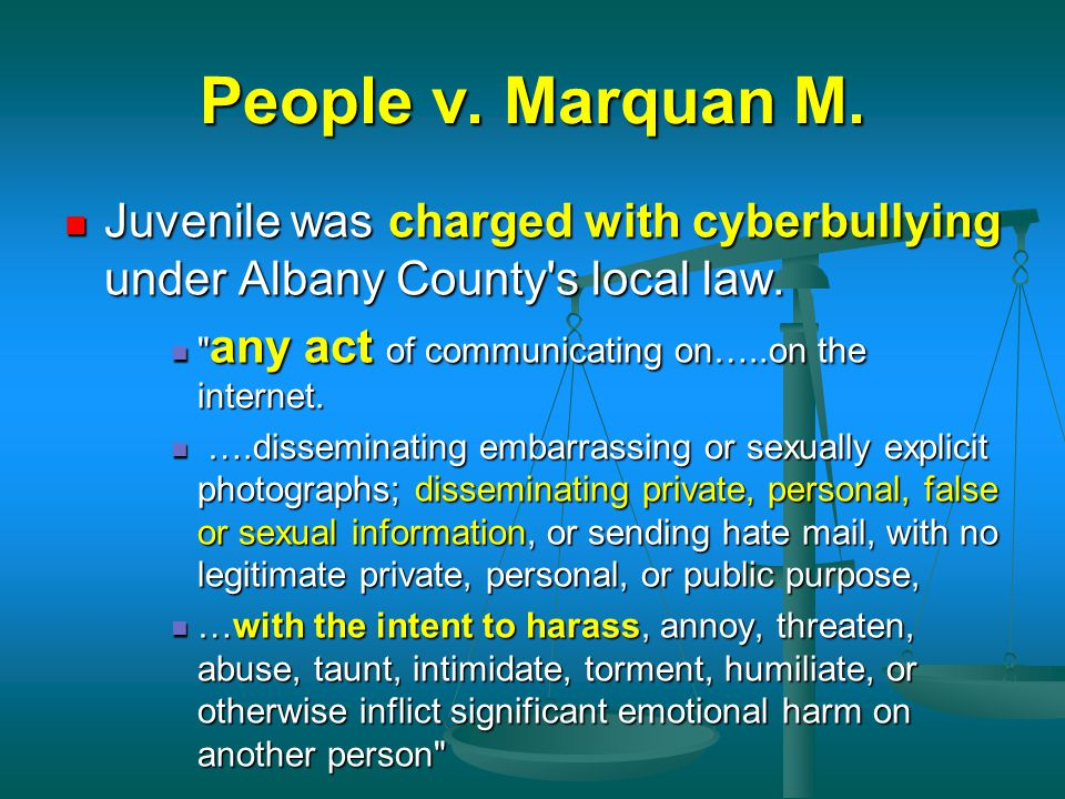 People v. Marquan M. Juvenile was charged with cyberbullying under Albany County s local law. any act of communicating on…..on the internet.