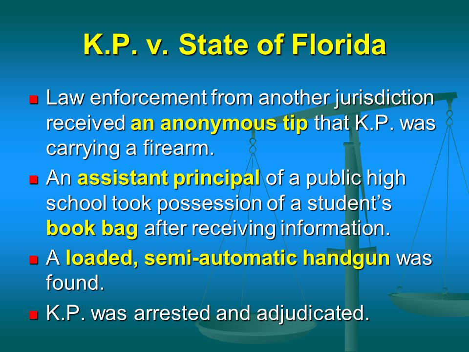 K.P. v. State of Florida Law enforcement from another jurisdiction received an anonymous tip that K.P. was carrying a firearm.