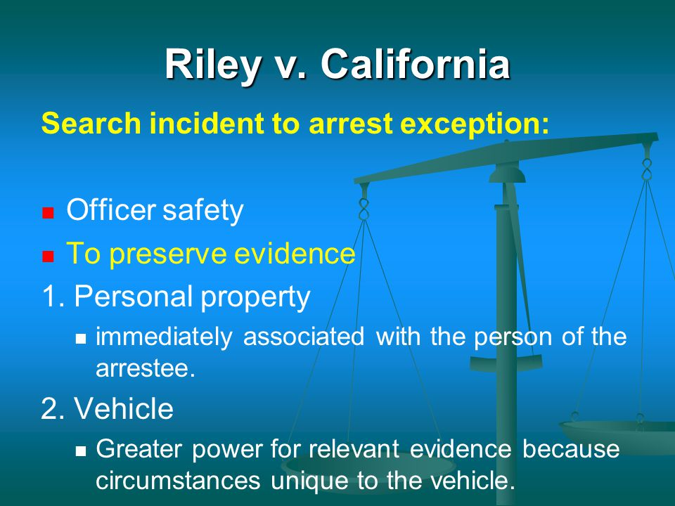 Riley v. California Search incident to arrest exception: