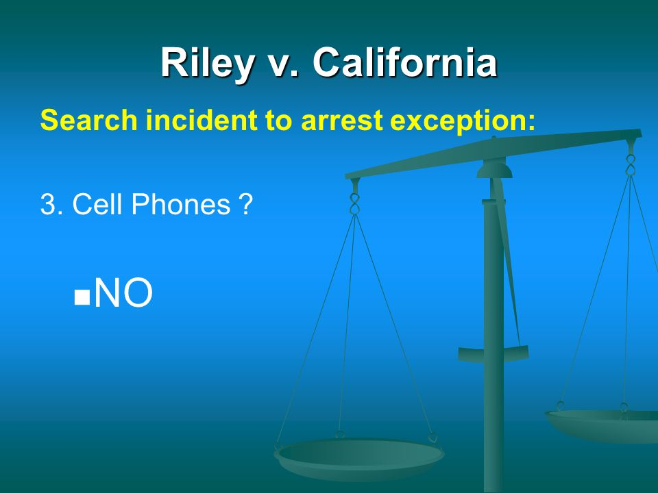Riley v. California NO Search incident to arrest exception: