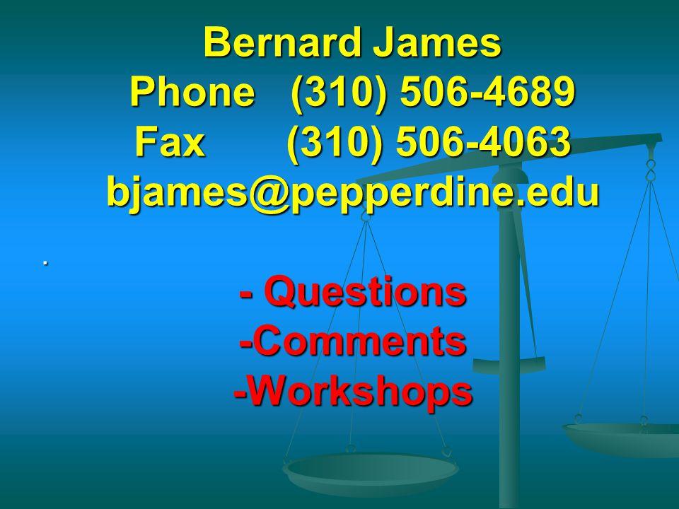 Bernard James Phone (310) 506-4689 Fax (310) 506-4063 bjames@pepperdine.edu - Questions -Comments -Workshops