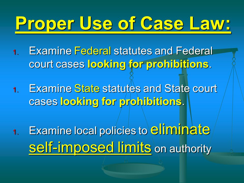 Proper Use of Case Law: Examine Federal statutes and Federal court cases looking for prohibitions.