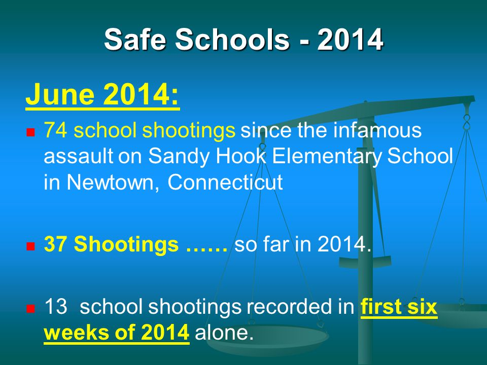 Safe Schools - 2014 June 2014: 74 school shootings since the infamous assault on Sandy Hook Elementary School in Newtown, Connecticut.