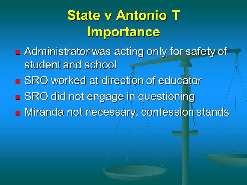 State v Antonio T Importance