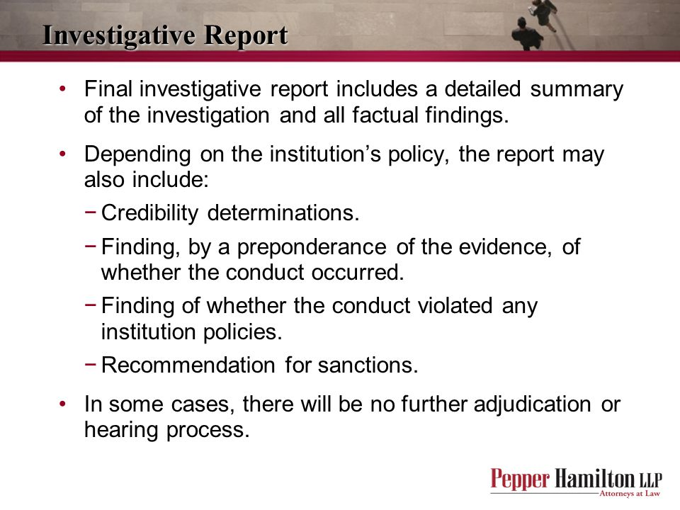 Investigative Report Final investigative report includes a detailed summary of the investigation and all factual findings.