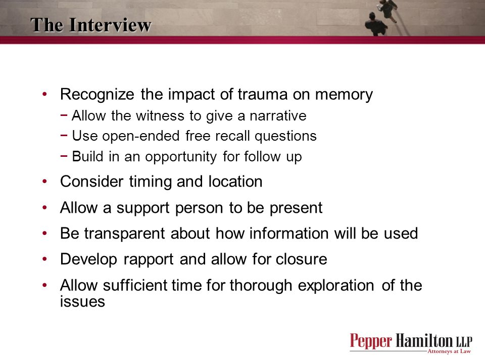 The Interview Recognize the impact of trauma on memory