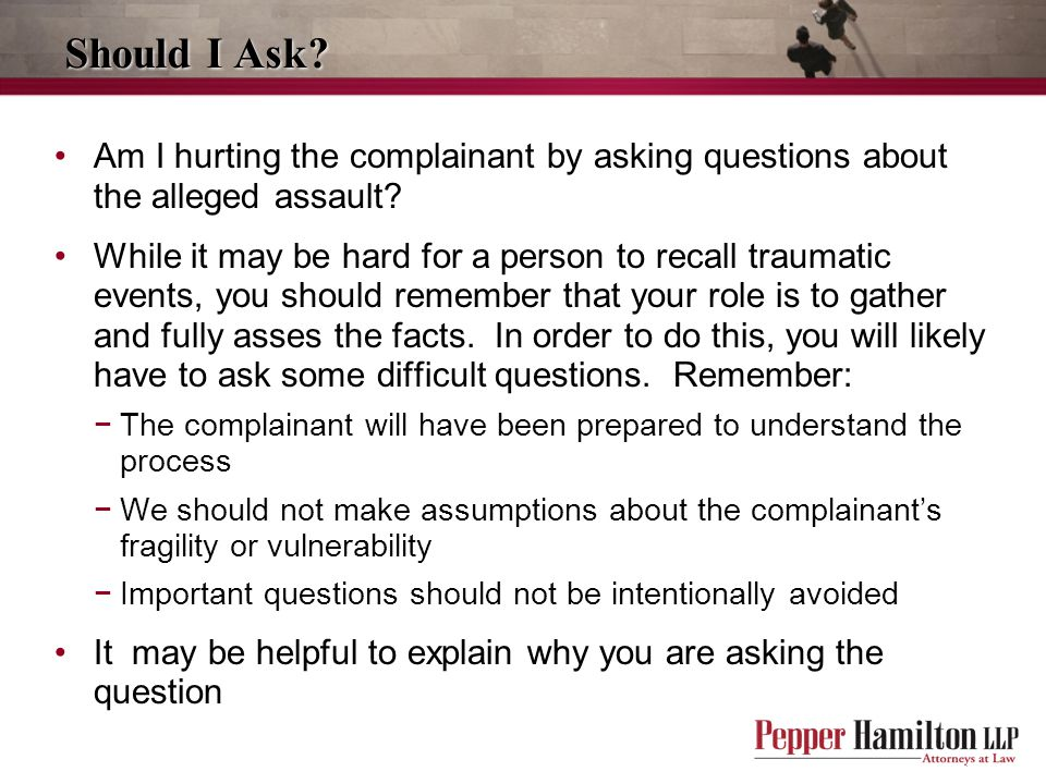 Should I Ask Am I hurting the complainant by asking questions about the alleged assault