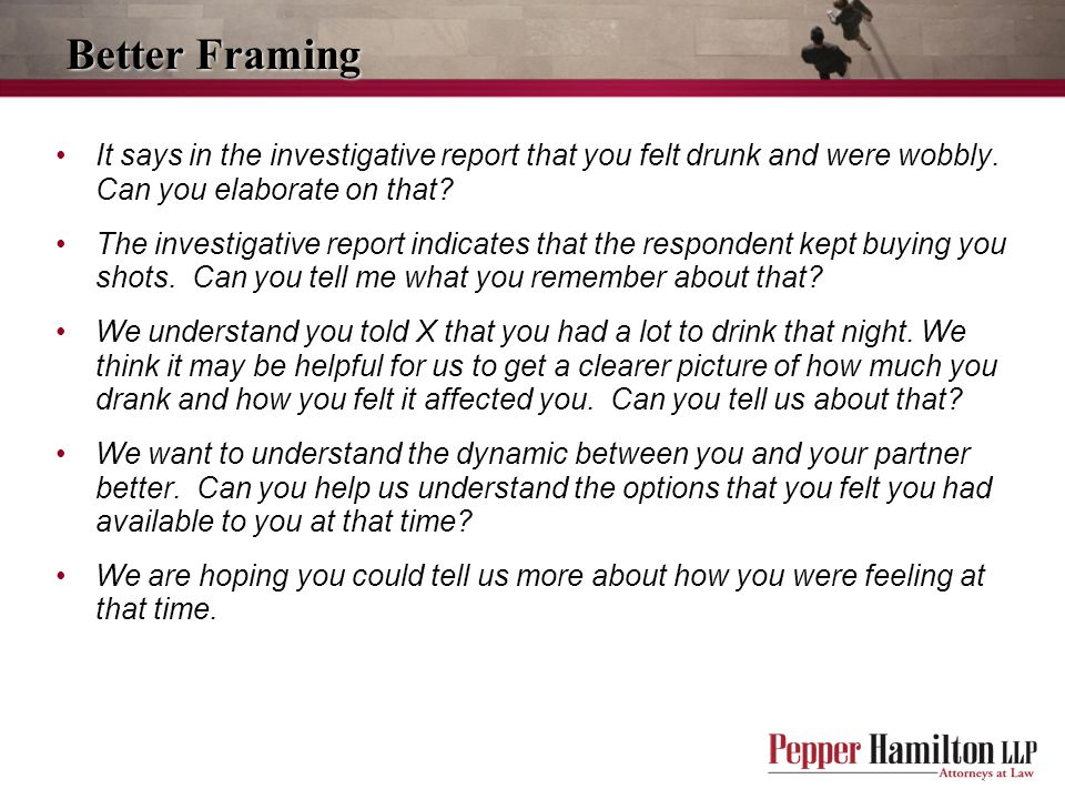 Better Framing It says in the investigative report that you felt drunk and were wobbly. Can you elaborate on that