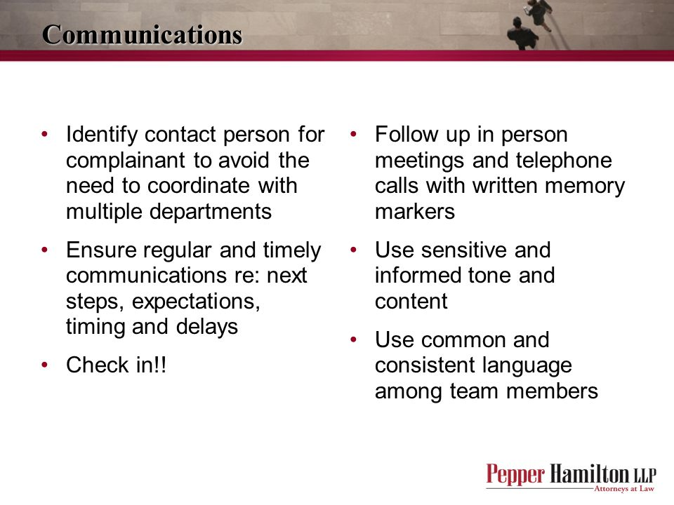 Communications Identify contact person for complainant to avoid the need to coordinate with multiple departments.