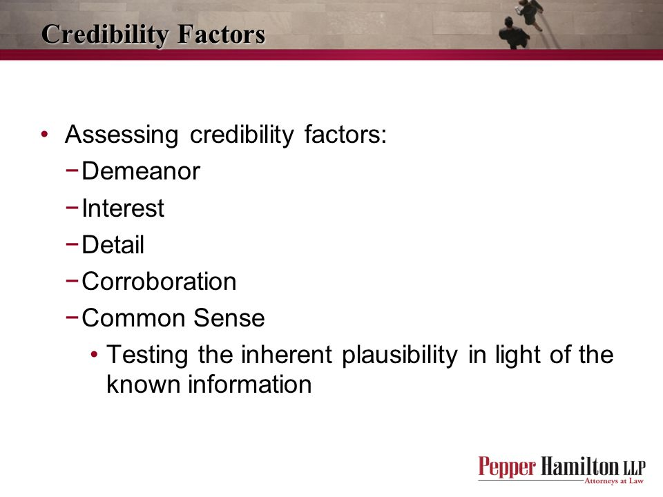 Credibility Factors Assessing credibility factors: Demeanor Interest