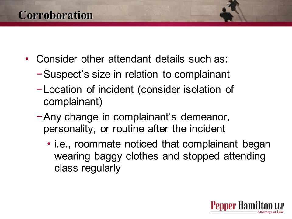 Corroboration Consider other attendant details such as: