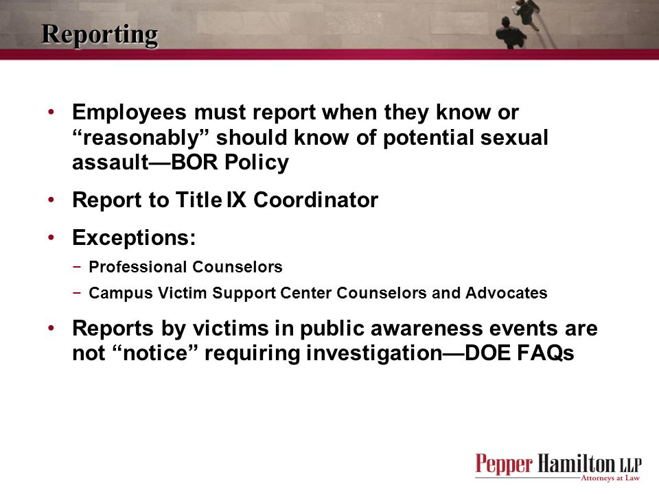 Reporting Employees must report when they know or reasonably should know of potential sexual assault—BOR Policy.