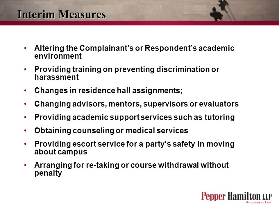 Interim Measures Altering the Complainant's or Respondent's academic environment. Providing training on preventing discrimination or harassment.