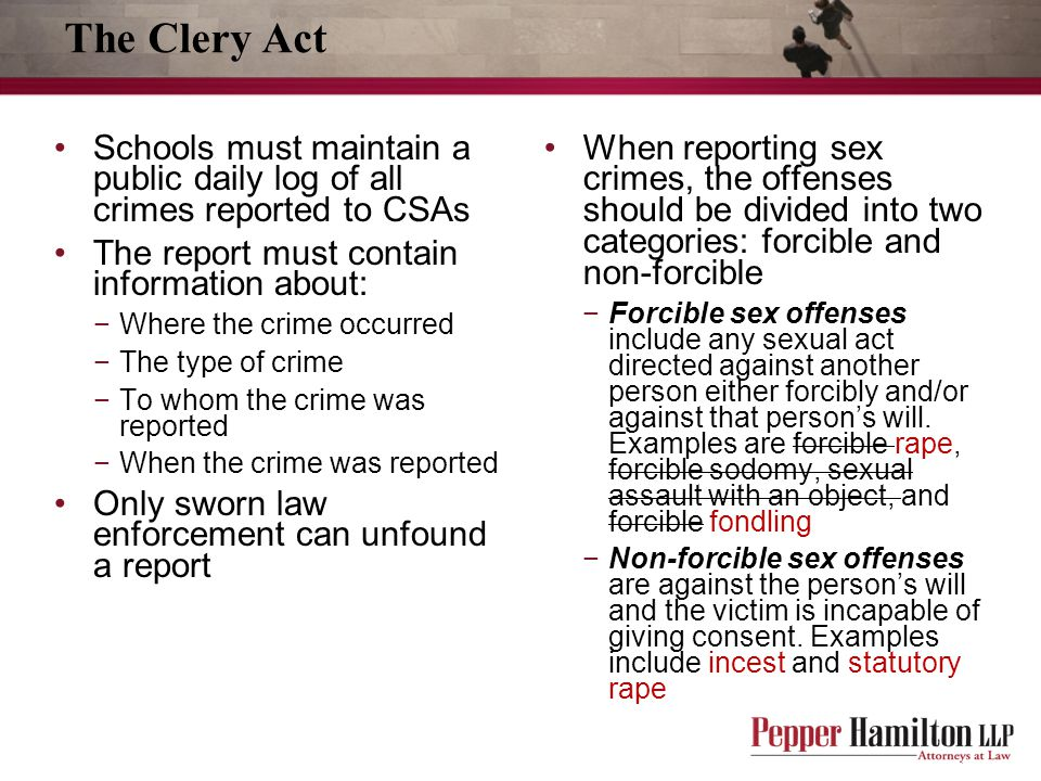 The Clery Act Schools must maintain a public daily log of all crimes reported to CSAs. The report must contain information about: