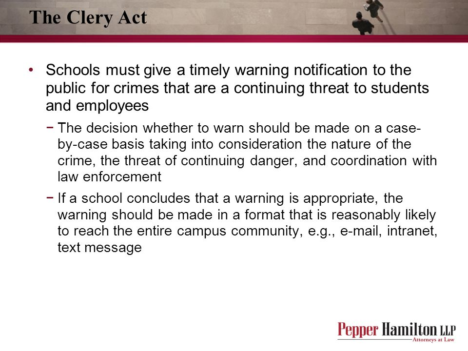 The Clery Act Schools must give a timely warning notification to the public for crimes that are a continuing threat to students and employees.