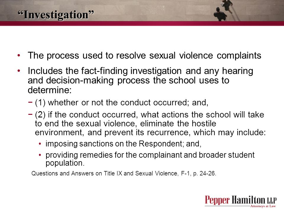 Investigation The process used to resolve sexual violence complaints