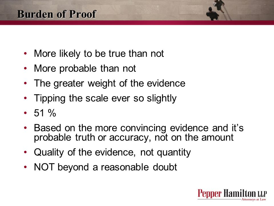 Burden of Proof More likely to be true than not More probable than not