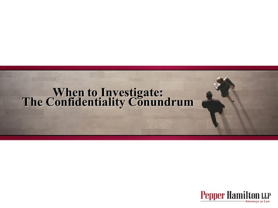 When to Investigate: The Confidentiality Conundrum