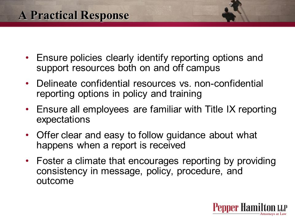 A Practical Response Ensure policies clearly identify reporting options and support resources both on and off campus.