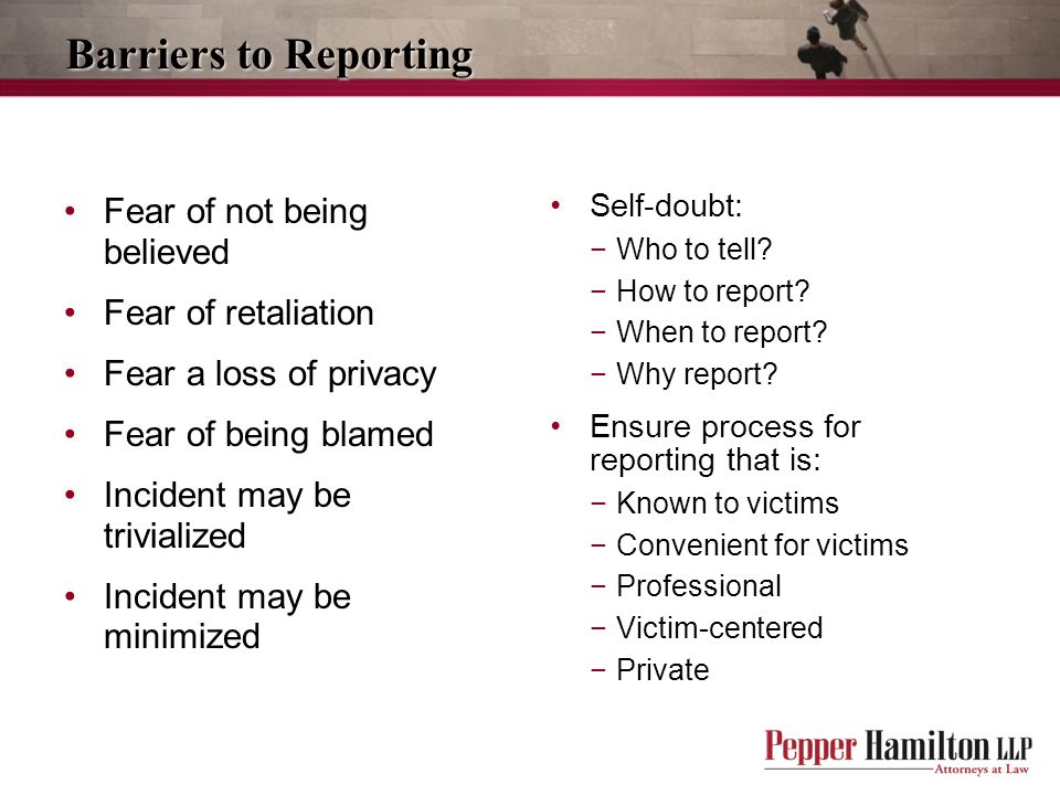 Barriers to Reporting Fear of not being believed Fear of retaliation