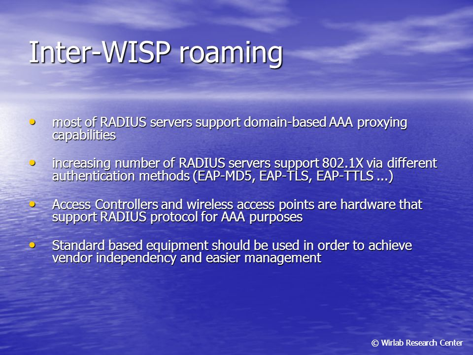 Inter-WISP roaming most of RADIUS servers support domain-based AAA proxying capabilities.