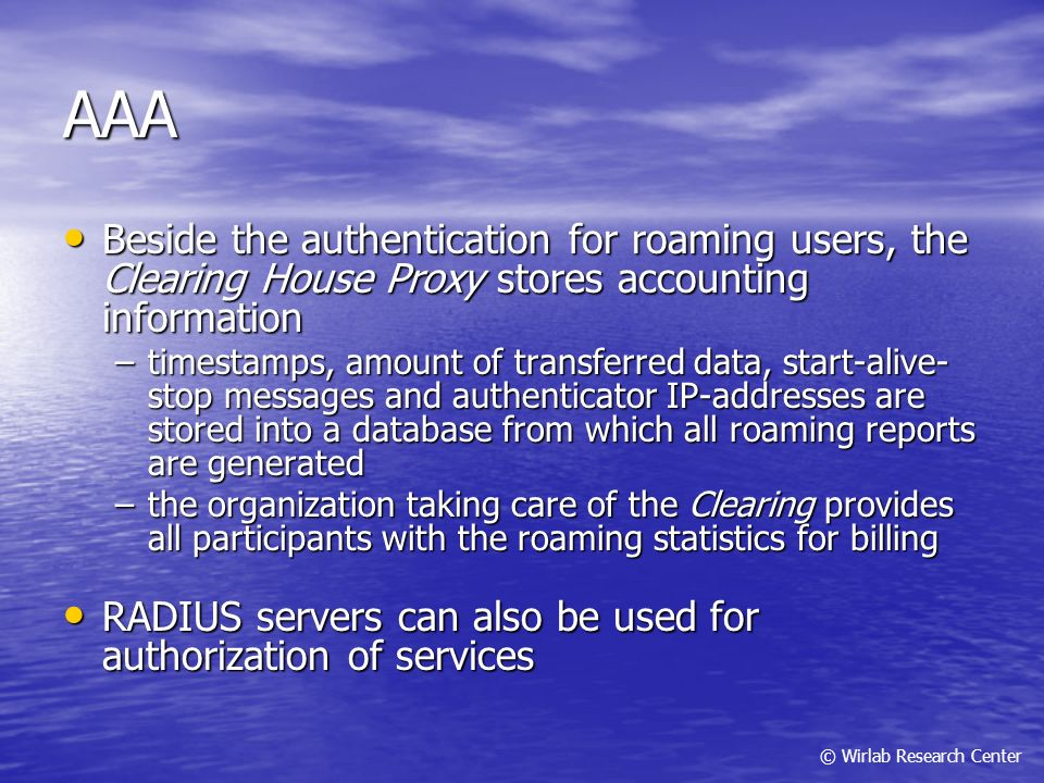 AAA Beside the authentication for roaming users, the Clearing House Proxy stores accounting information.