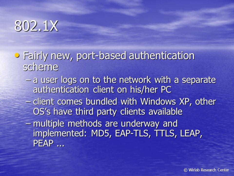 802.1X Fairly new, port-based authentication scheme