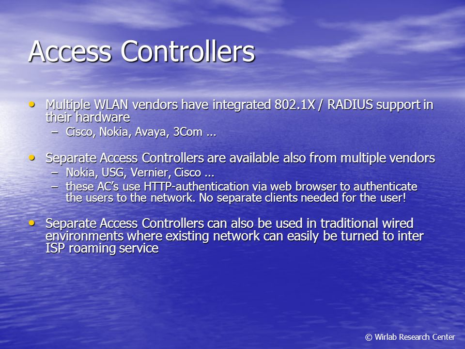 Access Controllers Multiple WLAN vendors have integrated 802.1X / RADIUS support in their hardware.