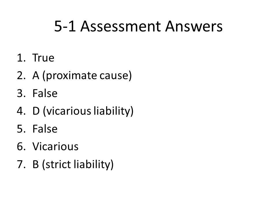 5-1 Assessment Answers True A (proximate cause) False