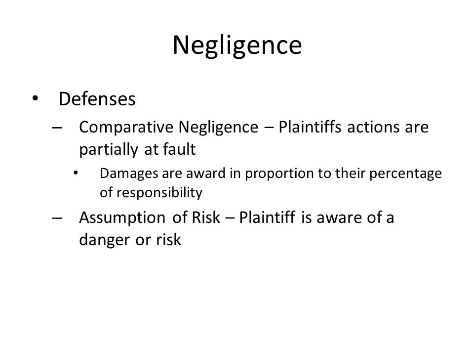 Negligence Defenses. Comparative Negligence – Plaintiffs actions are partially at fault.