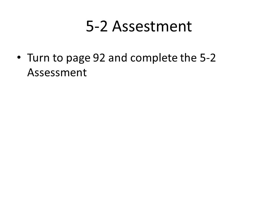 5-2 Assestment Turn to page 92 and complete the 5-2 Assessment