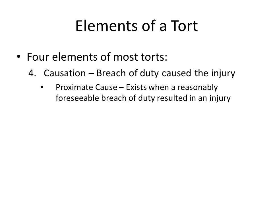 Elements of a Tort Four elements of most torts: