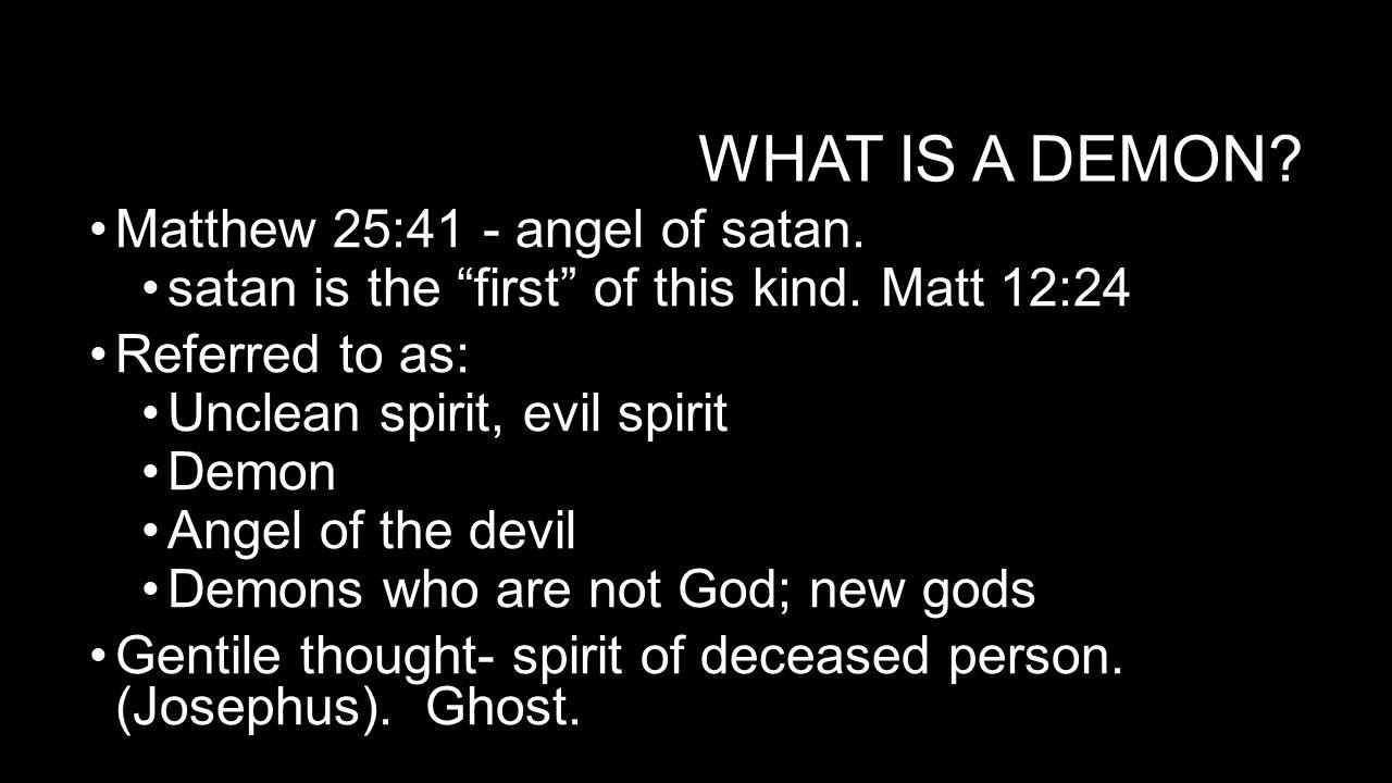What is a demon Matthew 25:41 - angel of satan.