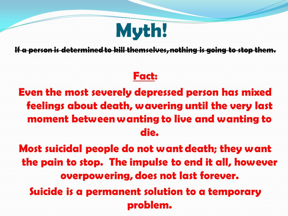 Suicide is a permanent solution to a temporary problem.