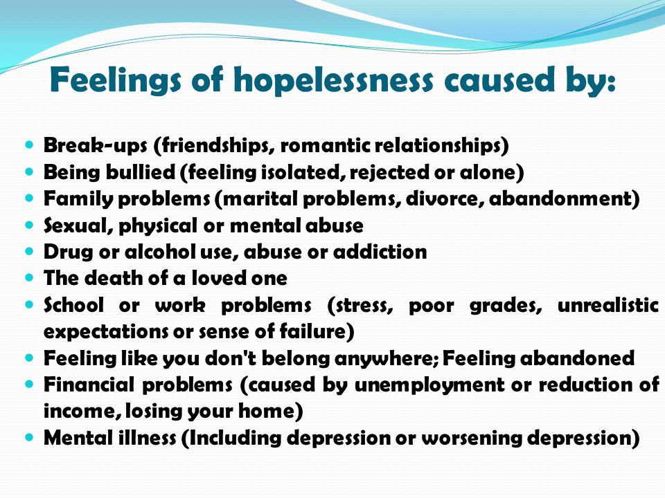Feelings of hopelessness caused by: