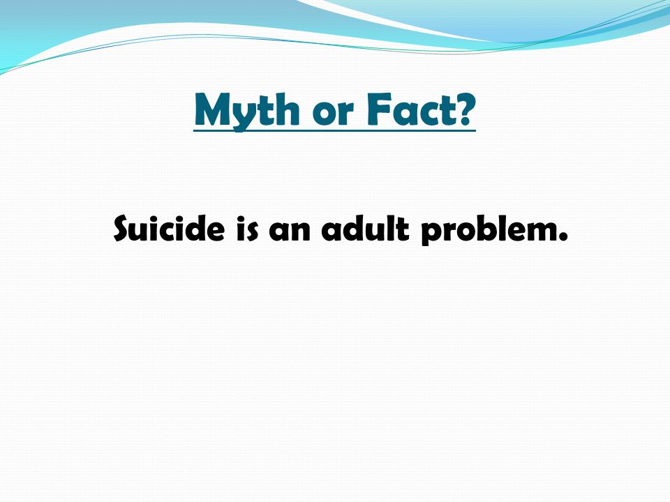 Suicide is an adult problem.