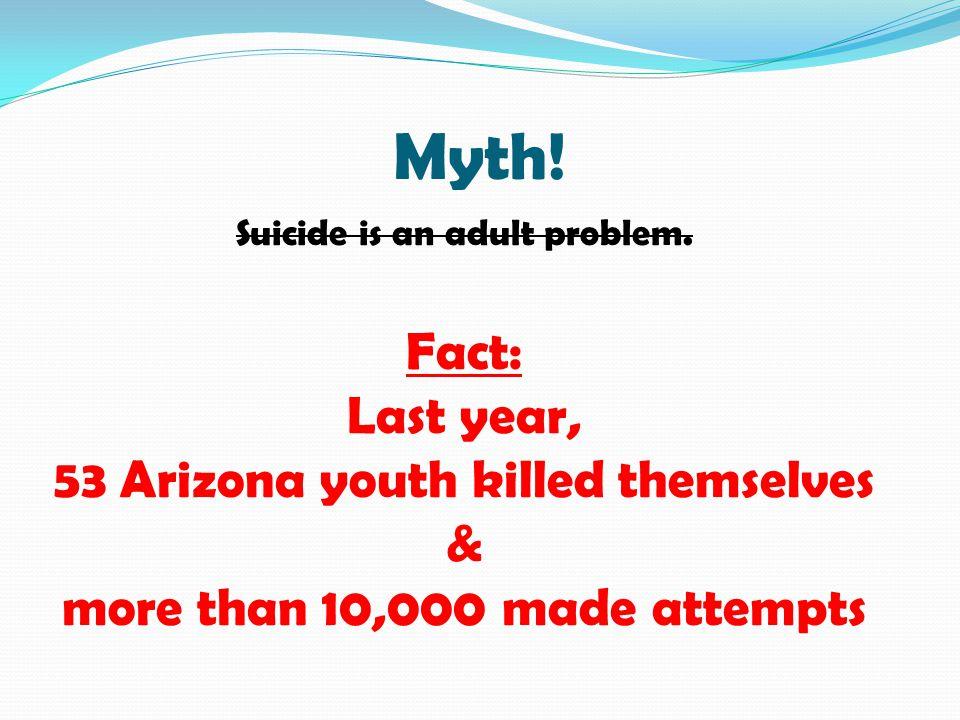 Myth! Fact: Last year, 53 Arizona youth killed themselves &