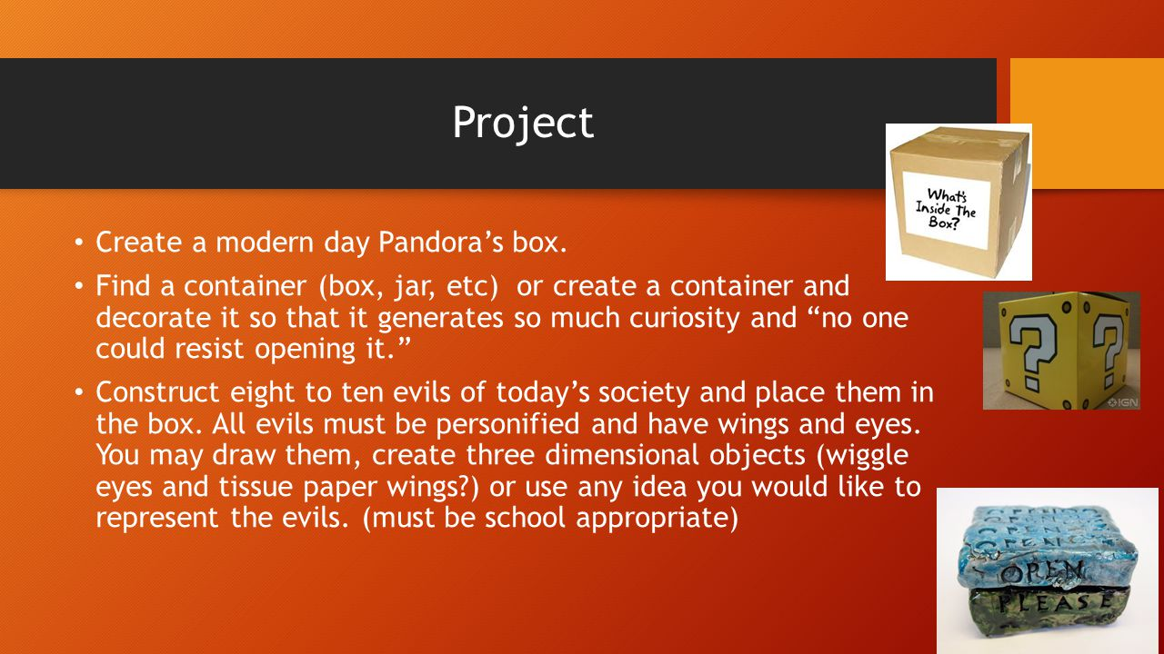 Project Create a modern day Pandora's box.
