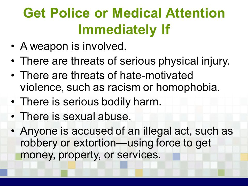 Get Police or Medical Attention Immediately If