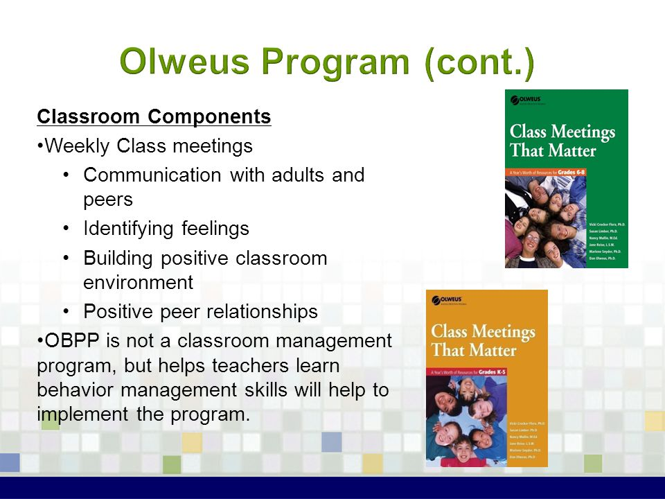 Olweus Program (cont.) Classroom Components Weekly Class meetings
