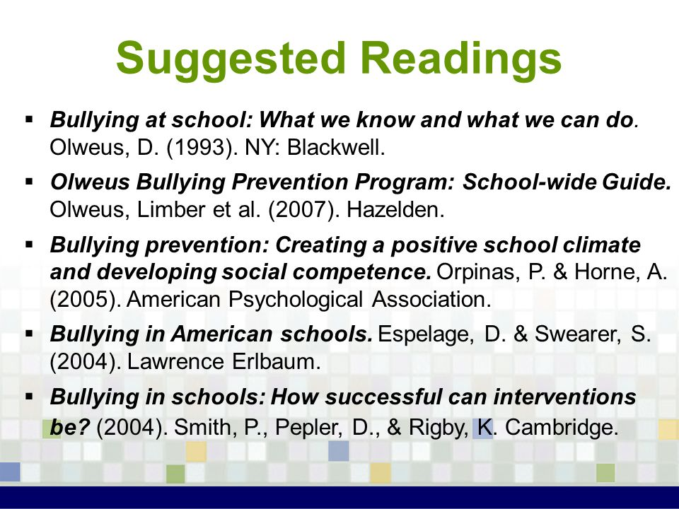 Suggested Readings Bullying at school: What we know and what we can do. Olweus, D. (1993). NY: Blackwell.