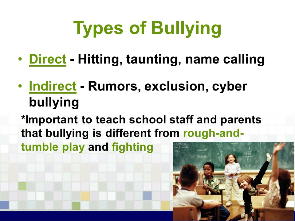 Types of Bullying Direct - Hitting, taunting, name calling