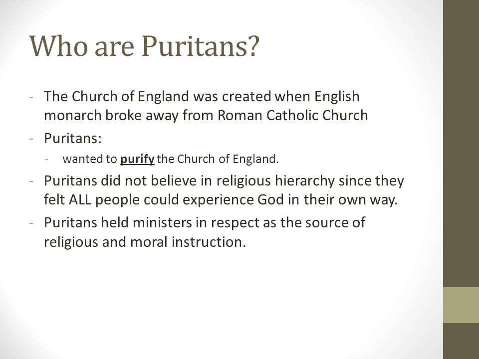 Who are Puritans The Church of England was created when English monarch broke away from Roman Catholic Church.