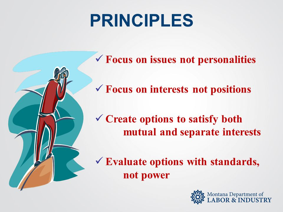 PRINCIPLES Focus on issues not personalities