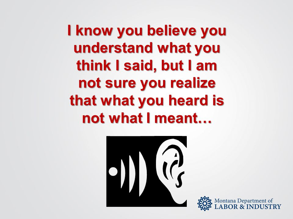 I know you believe you understand what you. think I said, but I am. not sure you realize. that what you heard is.