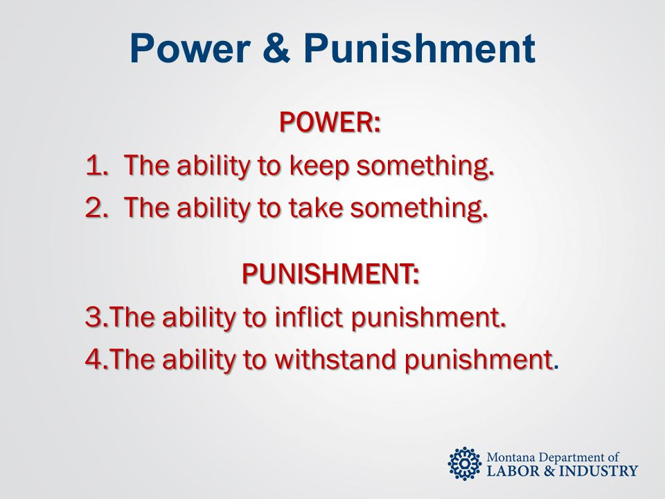 Power & Punishment POWER: 1. The ability to keep something.