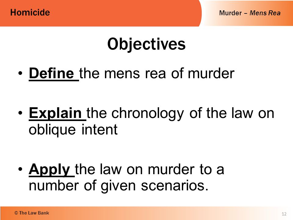 Objectives Define the mens rea of murder