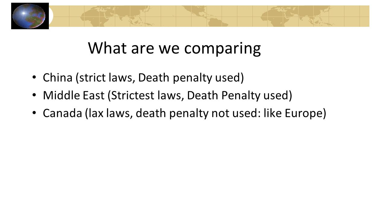What are we comparing China (strict laws, Death penalty used)